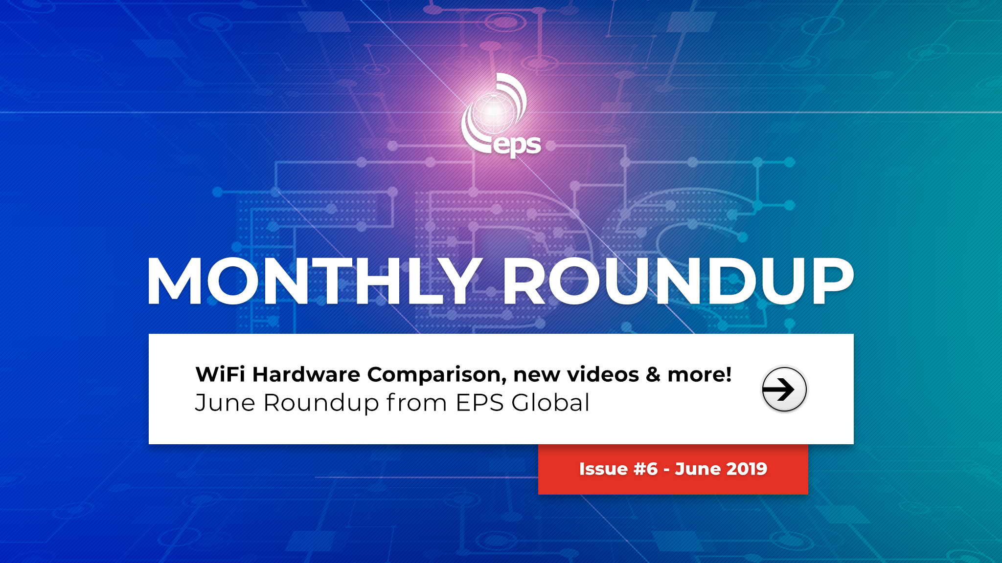 WiFi Hardware Comparison, new videos & more! - June Tech Roundup from EPS Global