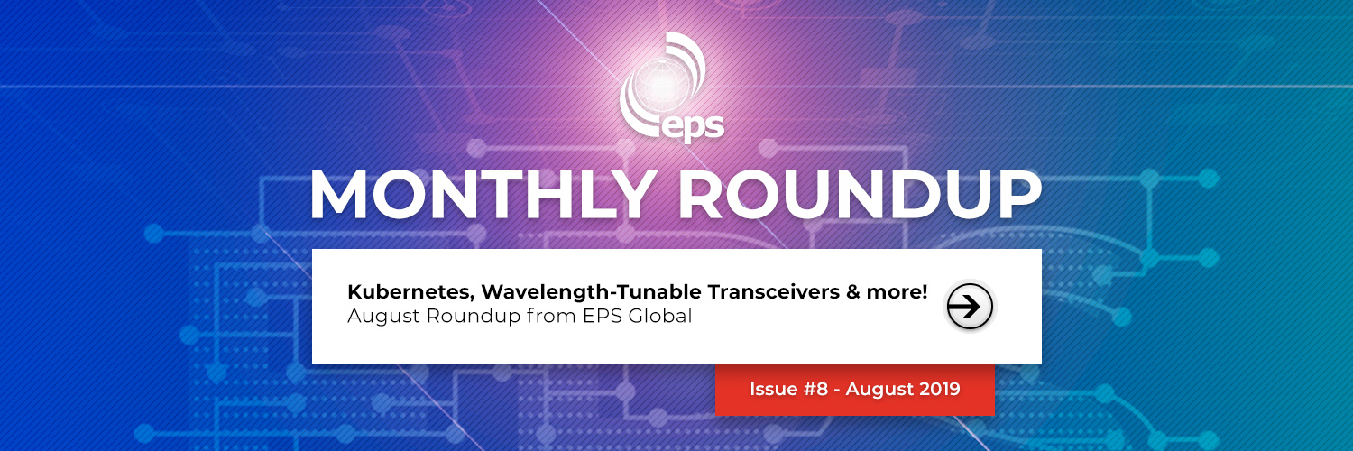 Beginner's Guide to Kubernetes Part II, Wavelength-Tunable Transceivers & more! - August Tech Roundup from EPS Global