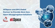 UfiSpace and EPS Global Partner to Provide Next Gen. Open Disaggregated Solutions